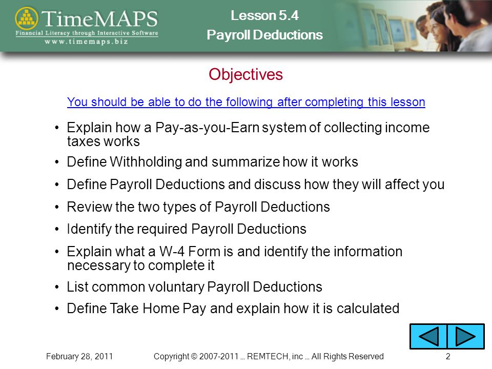 Lesson 5.4 Payroll Deductions February 28, 2011Copyright © 2007-2011 … REMTECH, inc … All Rights Reserved2 Objectives Explain how a Pay-as-you-Earn sy