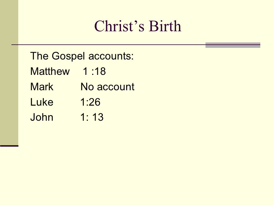 Christ's Birth The Gospel accounts: Matthew 1 :18 Mark No account Luke 1:26 John 1: 13