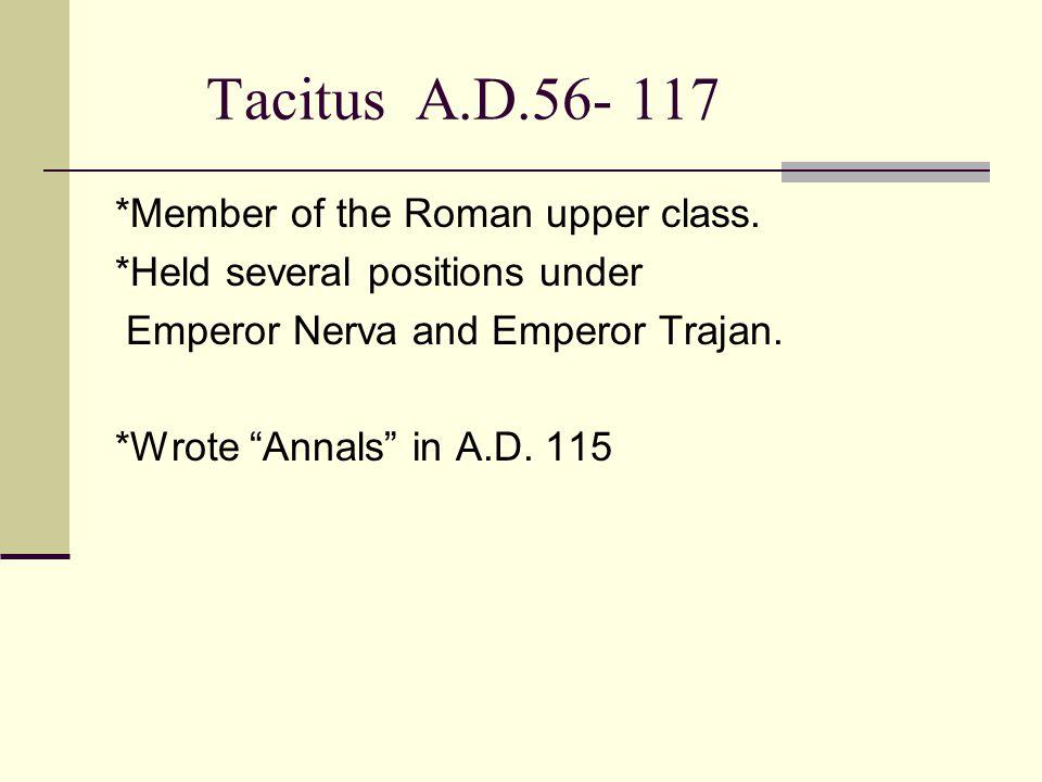 Tacitus A.D.56- 117 *Member of the Roman upper class.