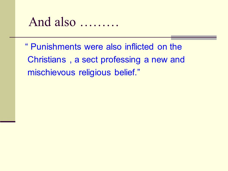"And also ……… "" Punishments were also inflicted on the Christians, a sect professing a new and mischievous religious belief."""