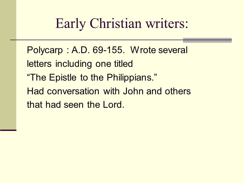 "Early Christian writers: Polycarp : A.D. 69-155. Wrote several letters including one titled ""The Epistle to the Philippians."" Had conversation with Jo"