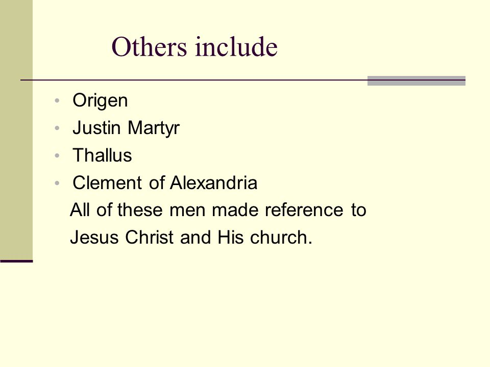 Others include Origen Justin Martyr Thallus Clement of Alexandria All of these men made reference to Jesus Christ and His church.