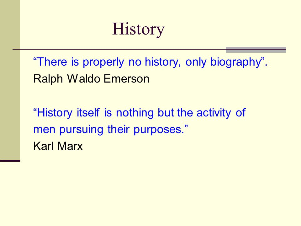 History There is properly no history, only biography .