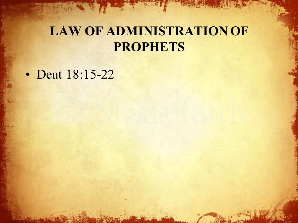 LAW OF ADMINISTRATION OF PROPHETS Deut 18:15-22