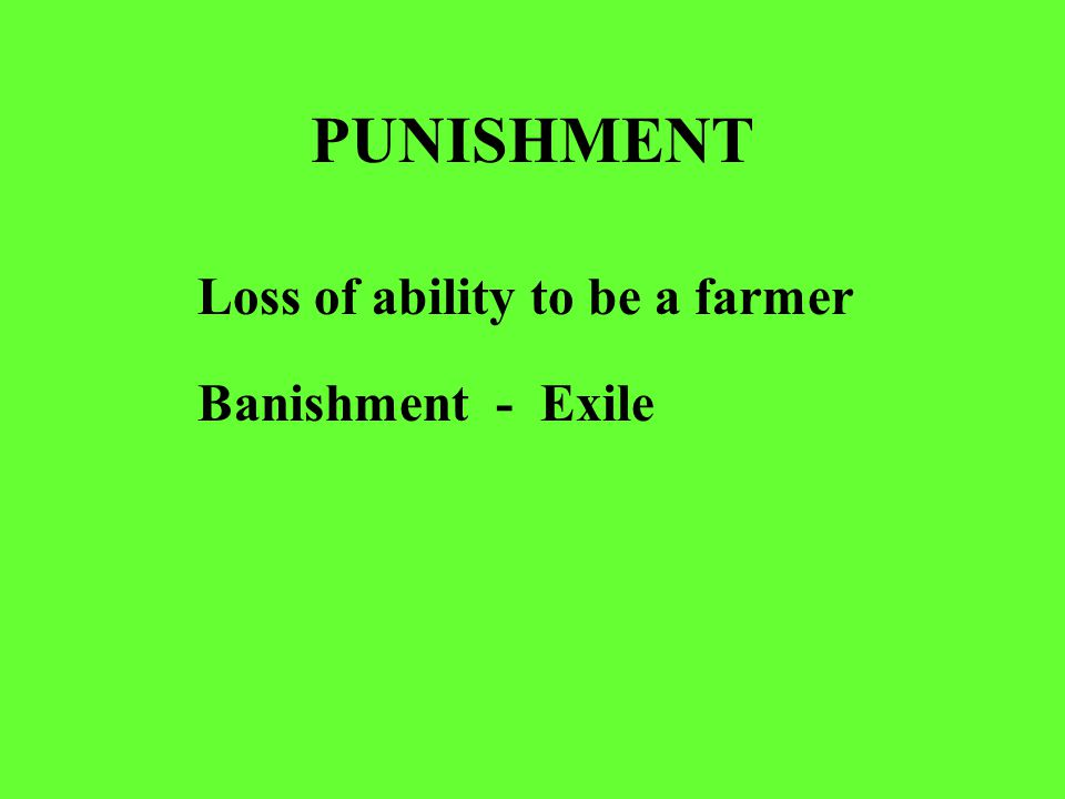 PUNISHMENT Loss of ability to be a farmer Banishment - Exile