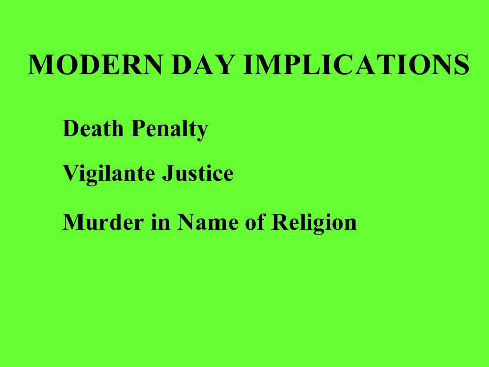MODERN DAY IMPLICATIONS Death Penalty Vigilante Justice Murder in Name of Religion
