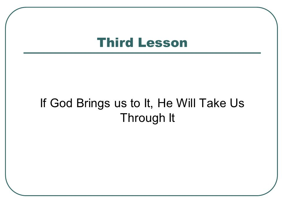 Third Lesson If God Brings us to It, He Will Take Us Through It