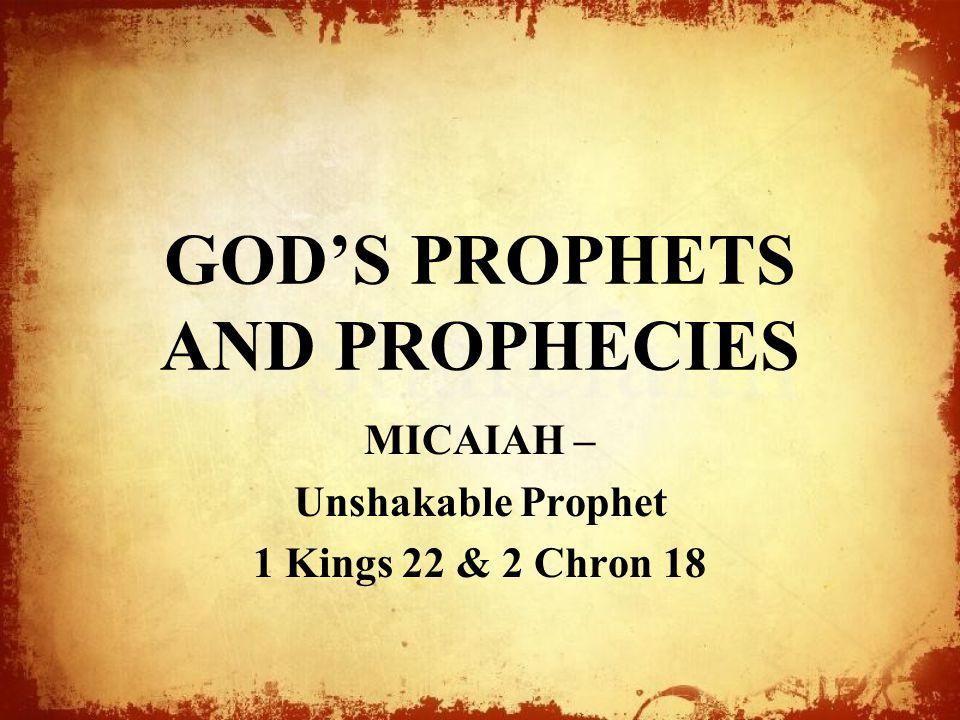 GOD'S PROPHETS AND PROPHECIES MICAIAH – Unshakable Prophet 1 Kings 22 & 2 Chron 18