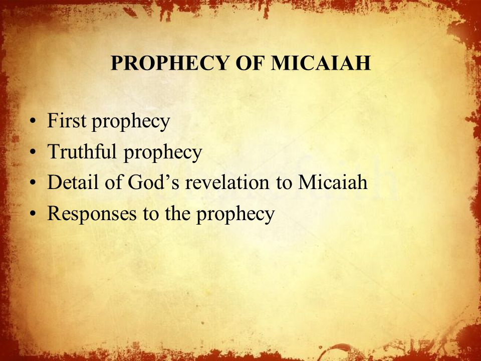PROPHECY OF MICAIAH First prophecy Truthful prophecy Detail of God's revelation to Micaiah Responses to the prophecy