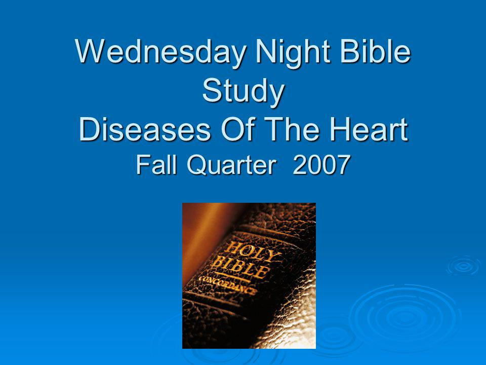 Wednesday Night Bible Study Diseases Of The Heart Fall Quarter 2007