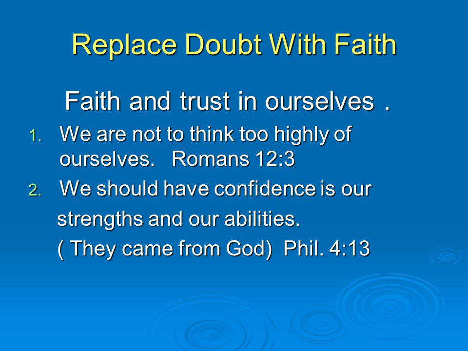 Replace Doubt With Faith Faith and trust in ourselves.