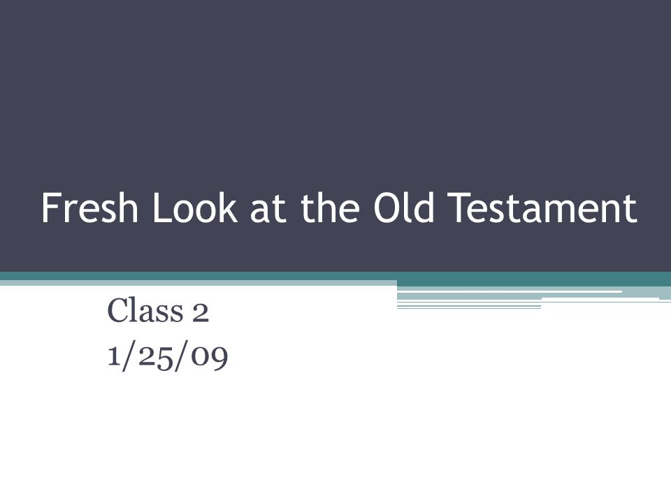 Fresh Look at the Old Testament Class 2 1/25/09