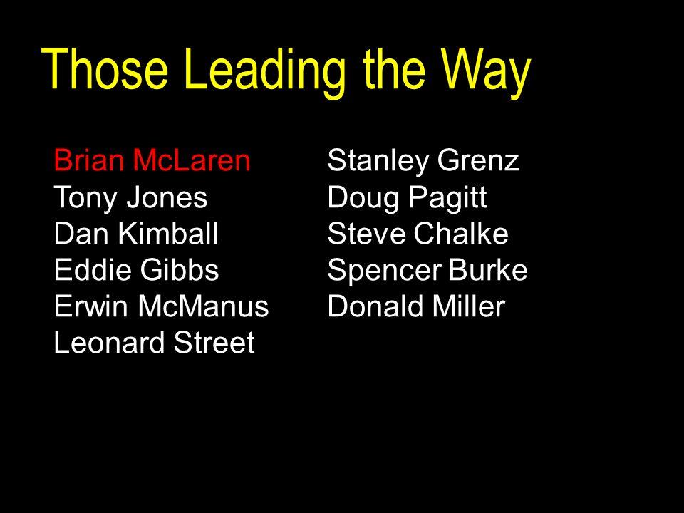 Those Leading the Way Brian McLarenStanley Grenz Tony JonesDoug Pagitt Dan KimballSteve Chalke Eddie GibbsSpencer Burke Erwin McManusDonald Miller Leonard Street