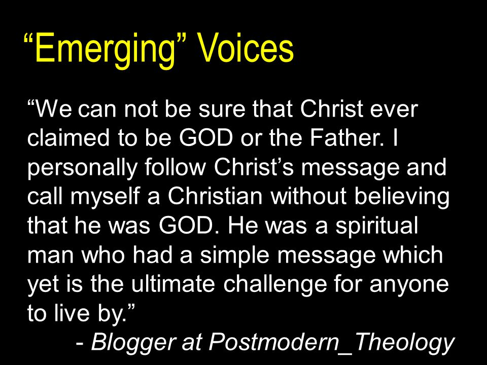 Emerging Voices We can not be sure that Christ ever claimed to be GOD or the Father.