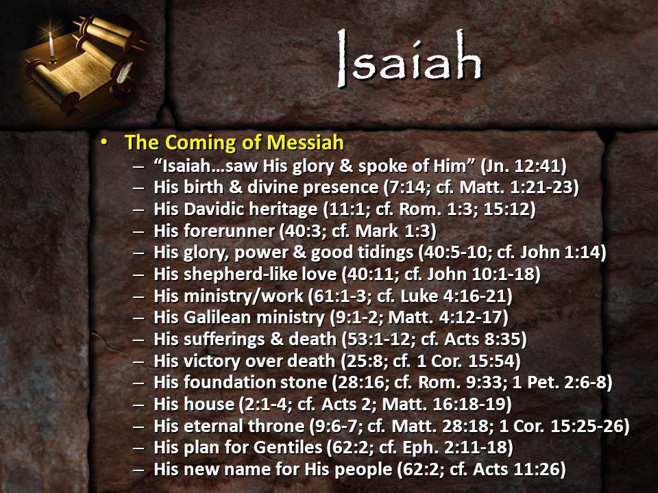 Isaiah The Coming of Messiah The Coming of Messiah – Isaiah…saw His glory & spoke of Him (Jn.