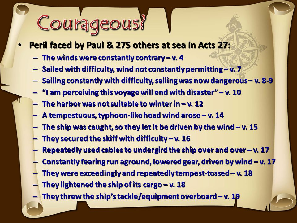 Peril faced by Paul & 275 others at sea in Acts 27: Peril faced by Paul & 275 others at sea in Acts 27: – The winds were constantly contrary – v.