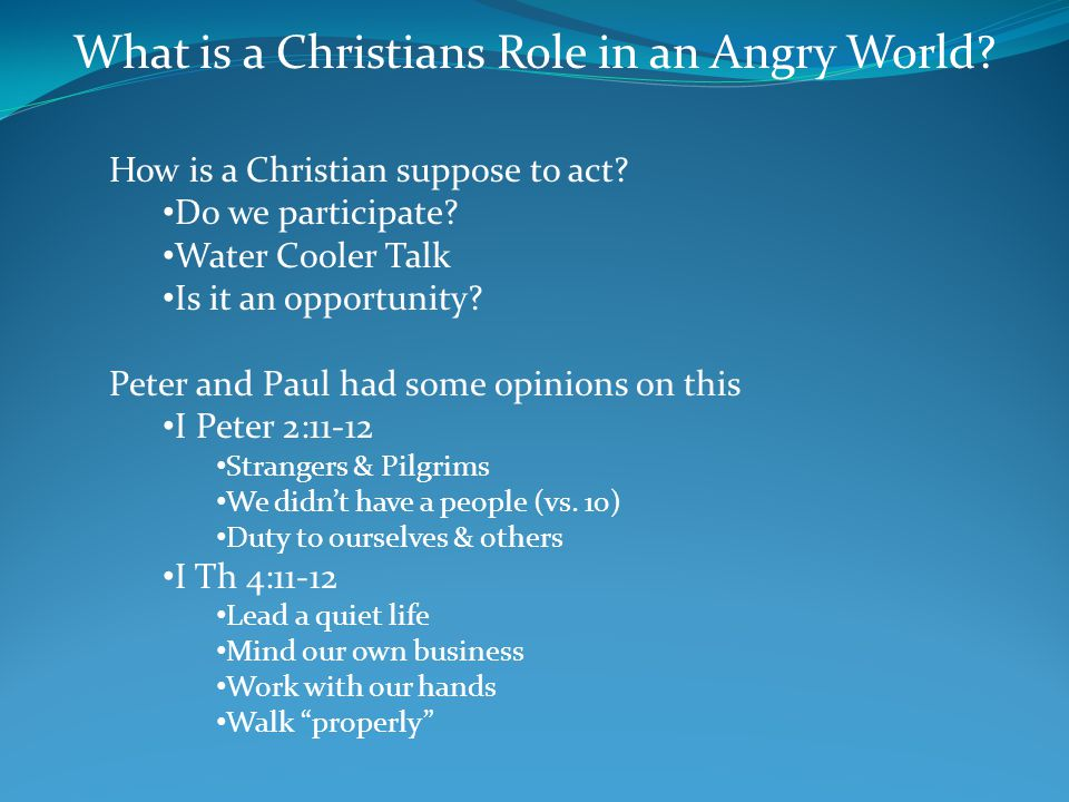 What is a Christians Role in an Angry World. How is a Christian suppose to act.