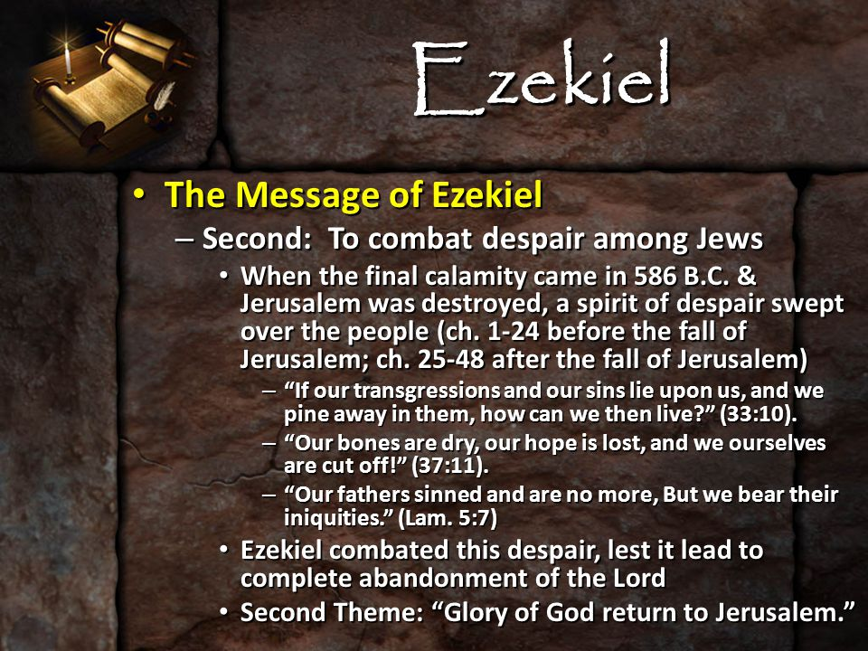 Ezekiel The Message of Ezekiel The Message of Ezekiel – Second: To combat despair among Jews When the final calamity came in 586 B.C. & Jerusalem was