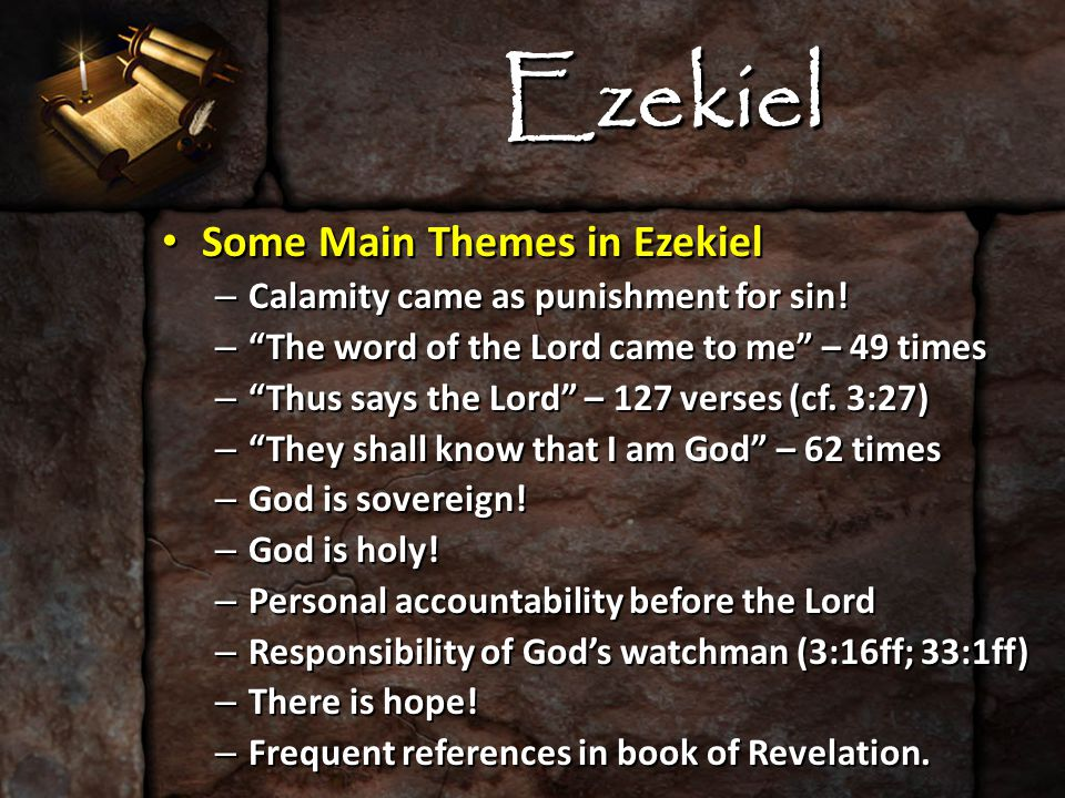 "Ezekiel Some Main Themes in Ezekiel Some Main Themes in Ezekiel – Calamity came as punishment for sin! – ""The word of the Lord came to me"" – 49 times"