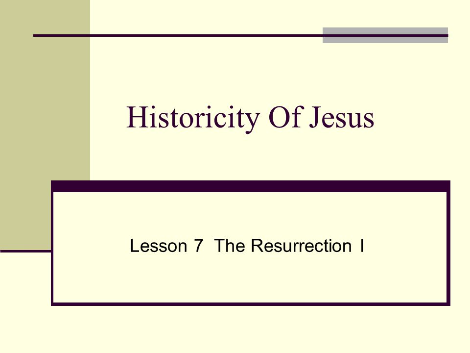 Historicity Of Jesus Lesson 7 The Resurrection I