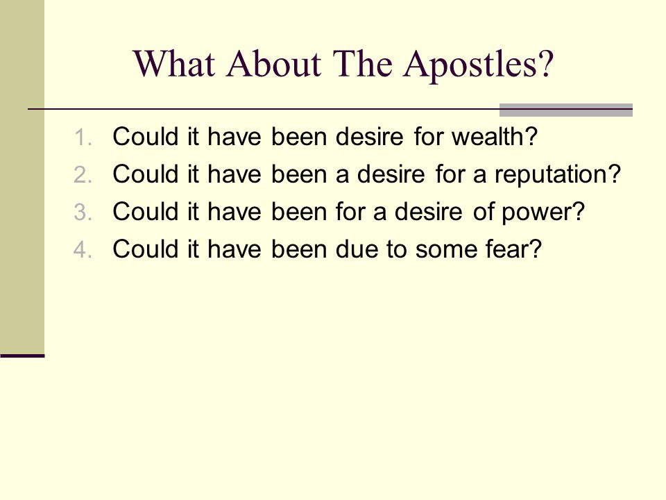 What About The Apostles. 1. Could it have been desire for wealth.