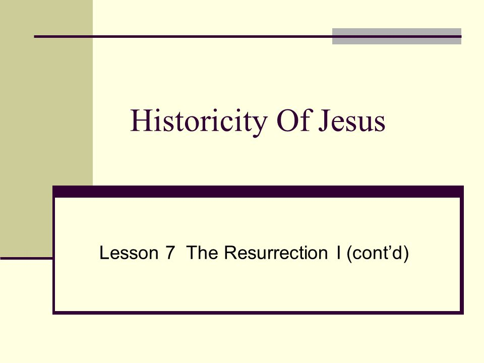 Historicity Of Jesus Lesson 7 The Resurrection I (cont'd)