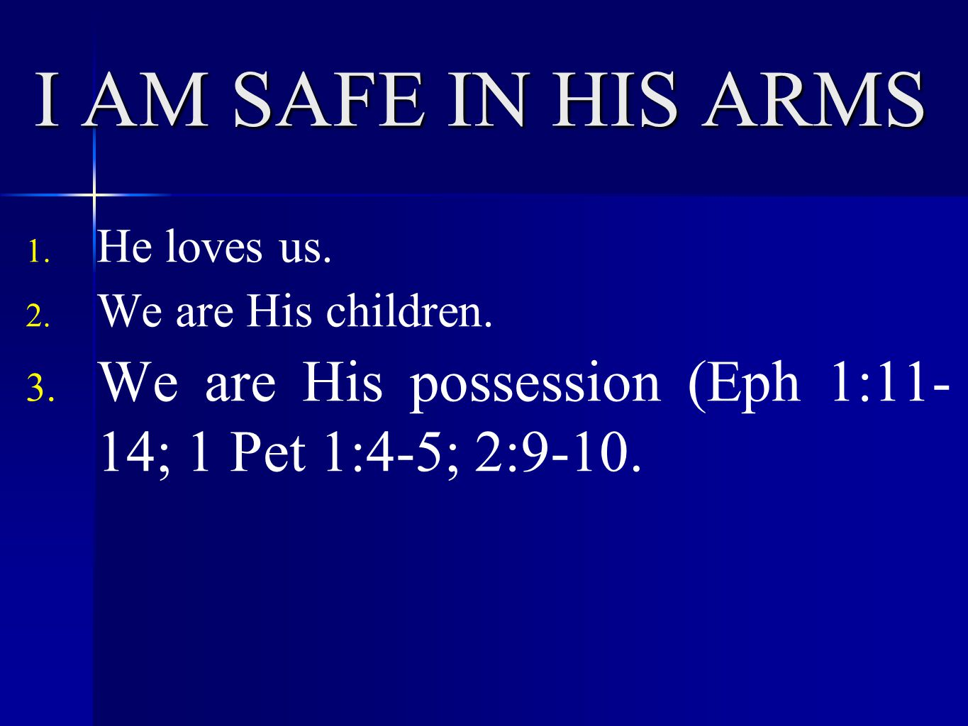 I AM SAFE IN HIS ARMS 1. He loves us. 2. We are His children.