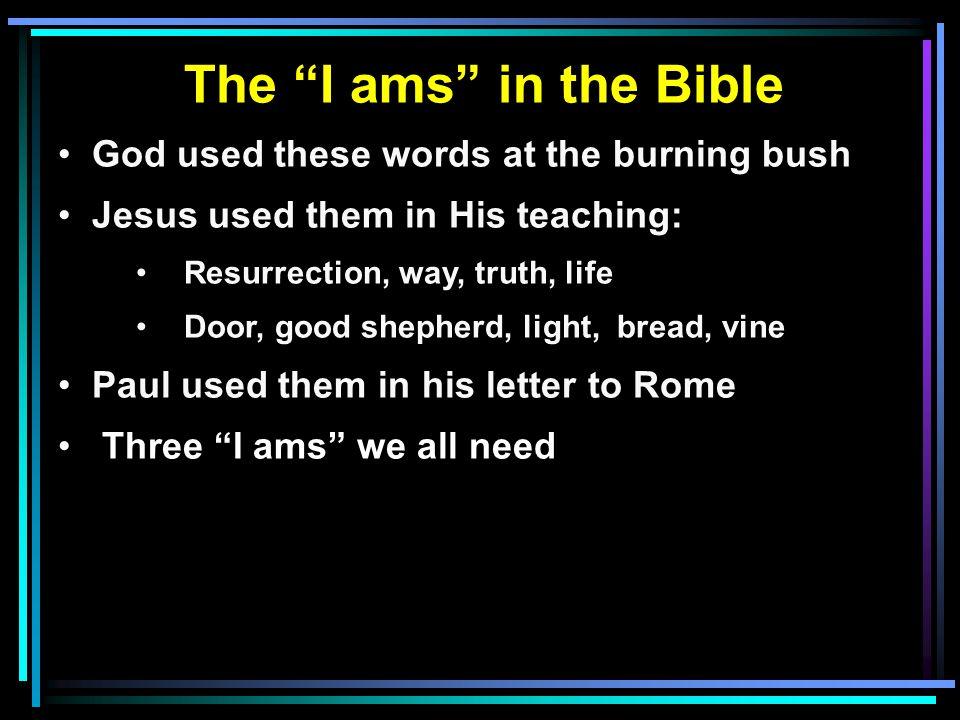 Three I ams We All Need I am debtor to all mankind