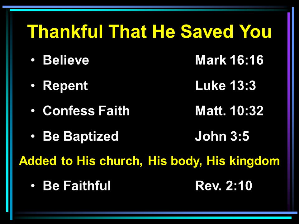 Thankful That He Saved You Believe Mark 16:16 RepentLuke 13:3 Confess FaithMatt.