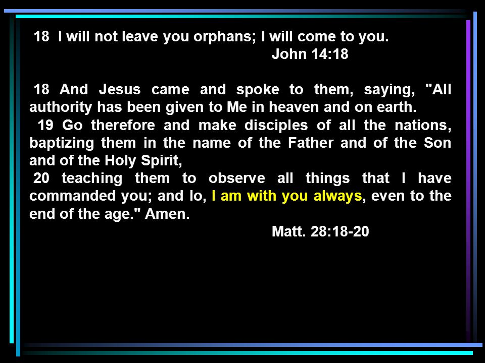 18 I will not leave you orphans; I will come to you.
