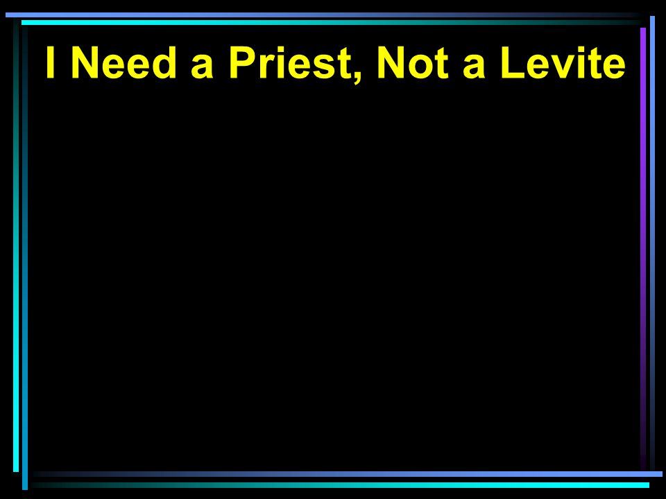 I Need a Priest, Not a Levite
