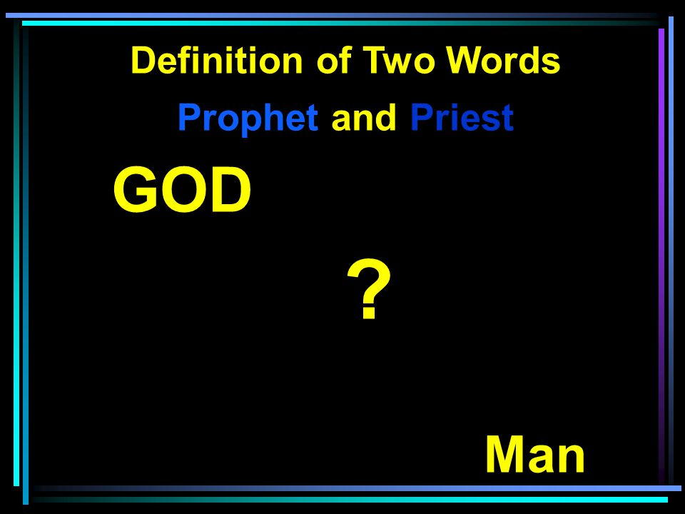 Definition of Two Words Prophet and Priest GOD ? Man