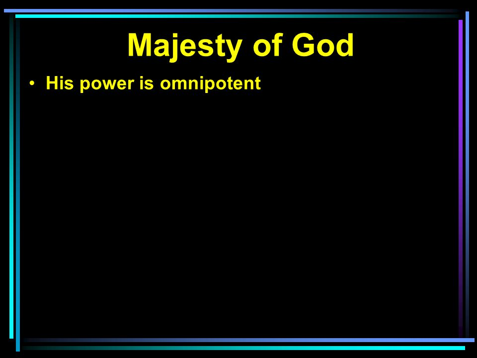 His power is omnipotent