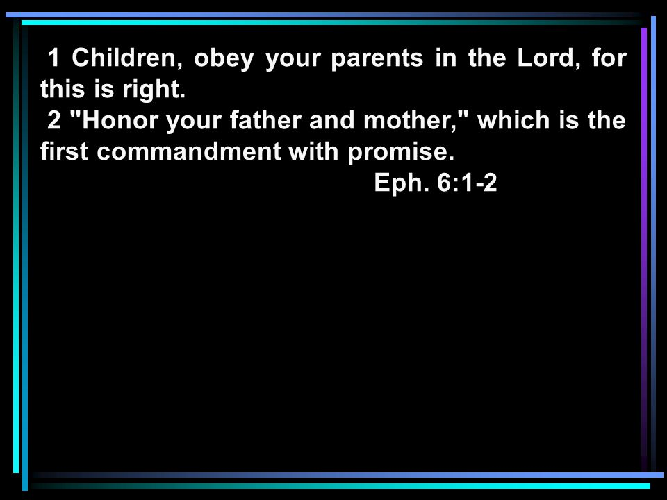 1 Children, obey your parents in the Lord, for this is right.