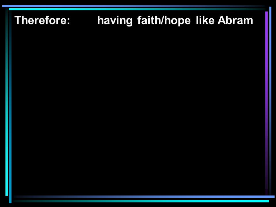Therefore: having faith/hope like Abram
