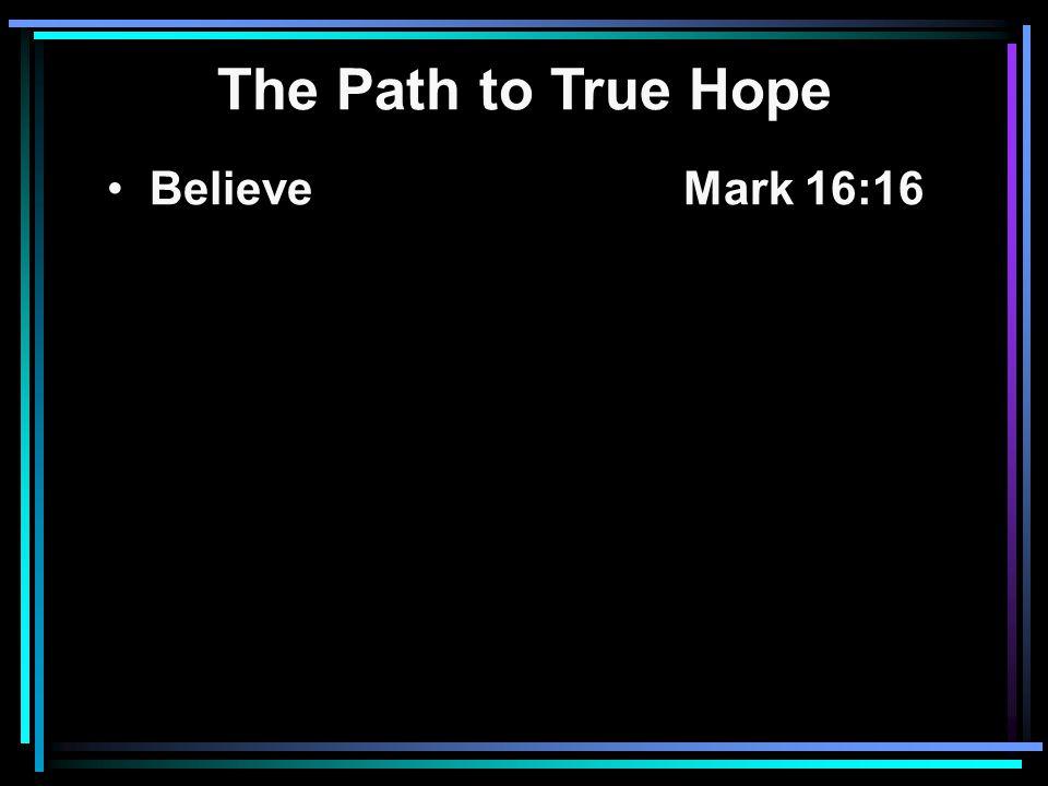 Believe Mark 16:16