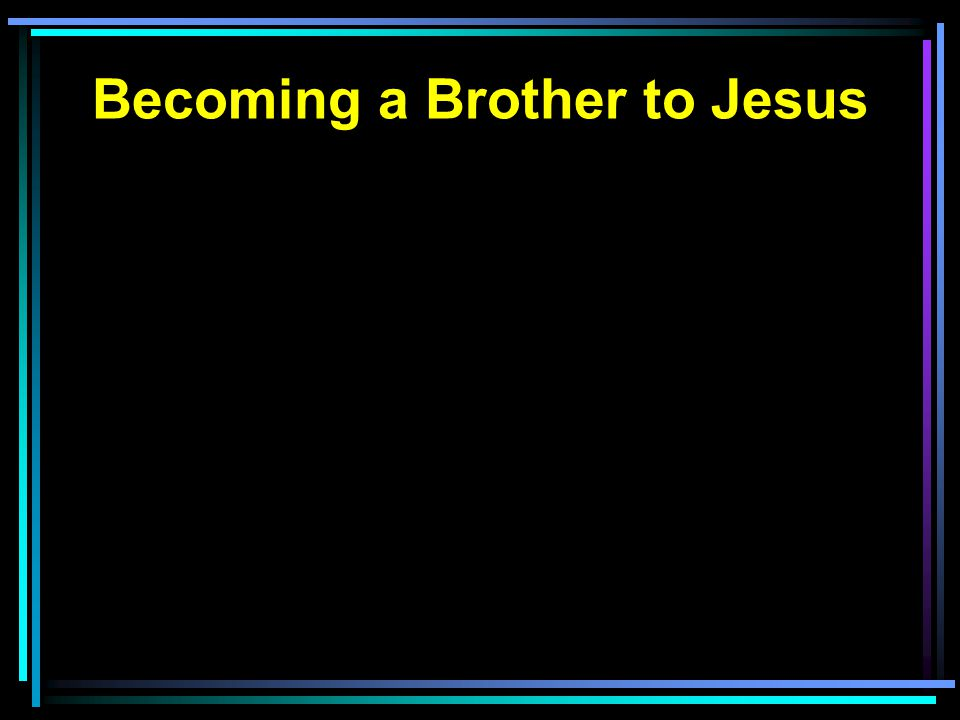 Becoming a Brother to Jesus