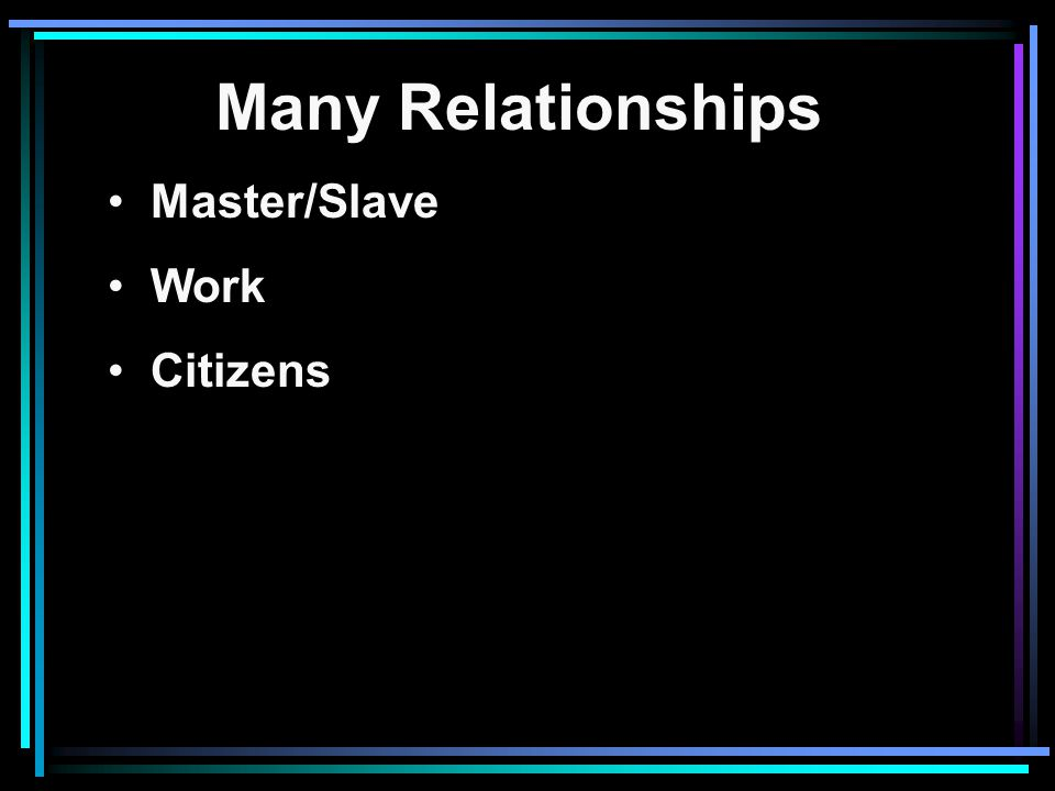 Many Relationships Master/Slave Work Citizens