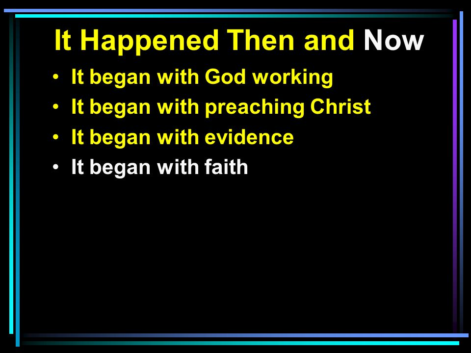 It Happened Then and Now It began with God working It began with preaching Christ It began with evidence It began with faith
