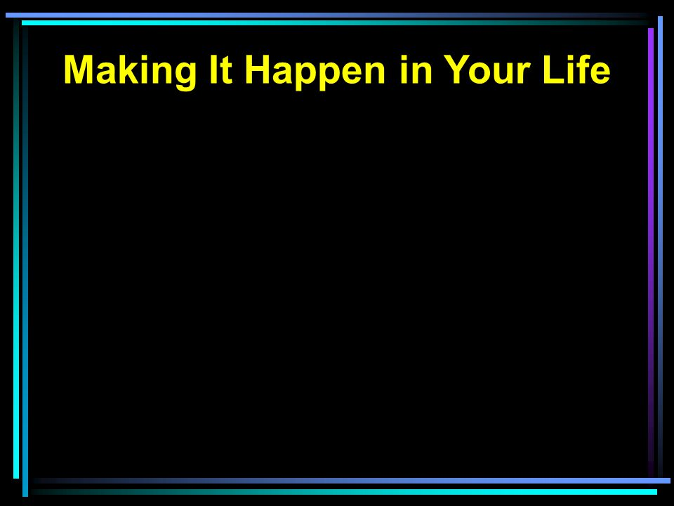 Making It Happen in Your Life