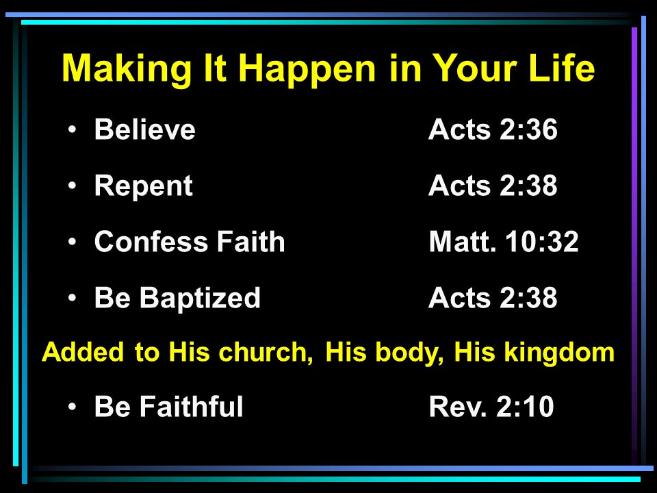Making It Happen in Your Life Believe Acts 2:36 RepentActs 2:38 Confess FaithMatt.