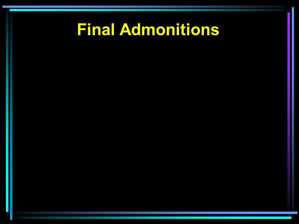Final Admonitions