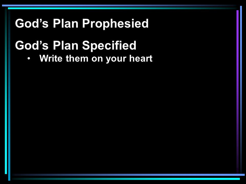 God's Plan Prophesied God's Plan Specified Write them on your heart