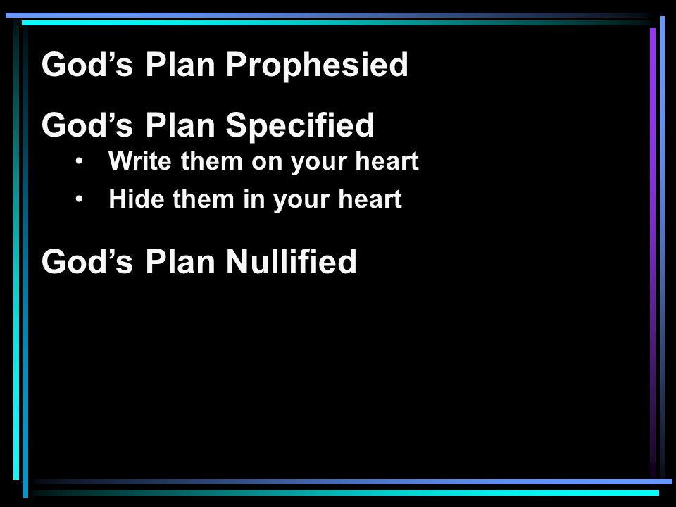 God's Plan Prophesied God's Plan Specified Write them on your heart Hide them in your heart God's Plan Nullified