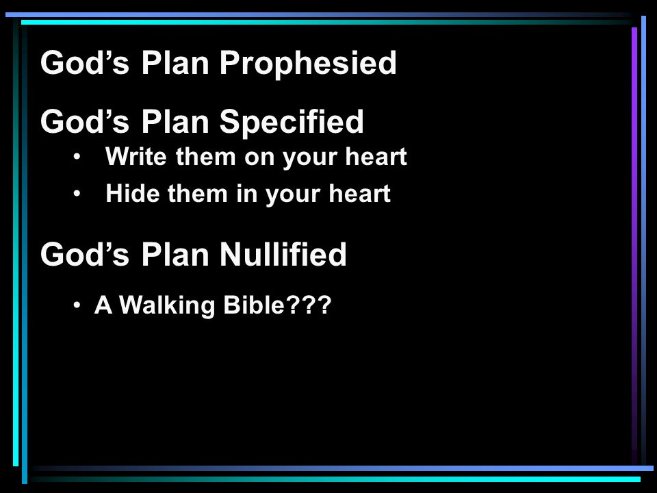 God's Plan Prophesied God's Plan Specified Write them on your heart Hide them in your heart God's Plan Nullified A Walking Bible