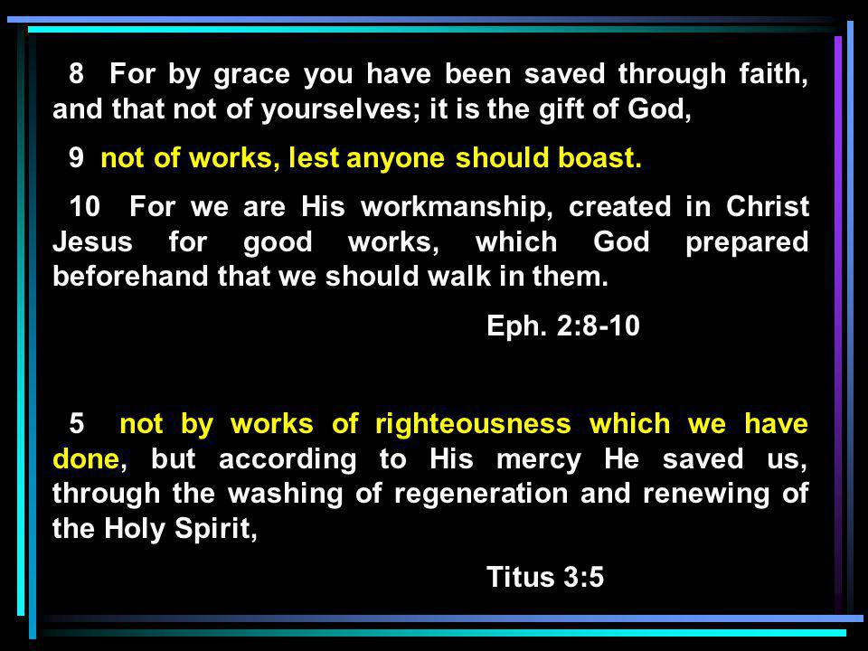 8 For by grace you have been saved through faith, and that not of yourselves; it is the gift of God, 9 not of works, lest anyone should boast.