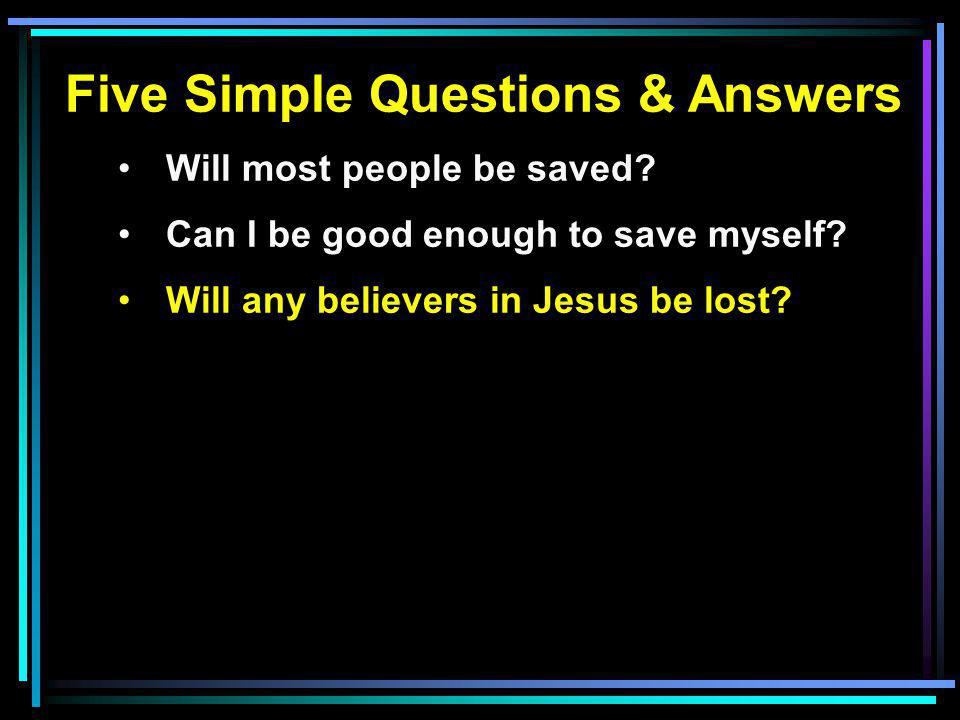 Five Simple Questions & Answers Will most people be saved.