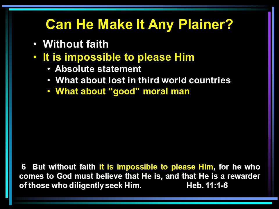 """Can He Make It Any Plainer? Without faith It is impossible to please Him Absolute statement What about lost in third world countries What about """"good"""""""