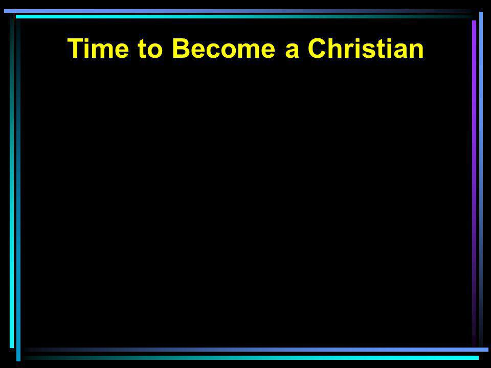 Time to Become a Christian