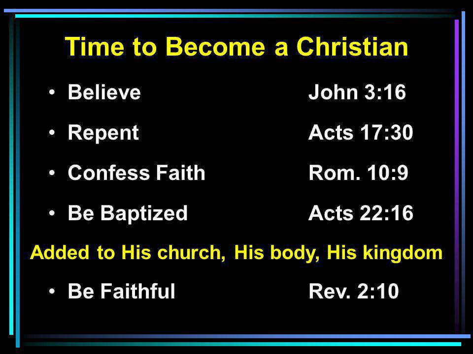 Time to Become a Christian Believe John 3:16 RepentActs 17:30 Confess FaithRom.
